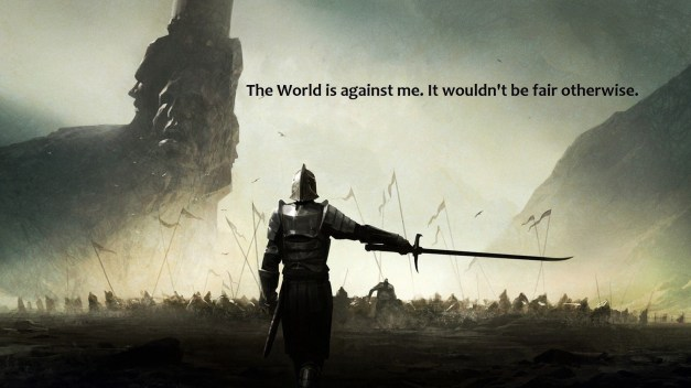whole world is against me
