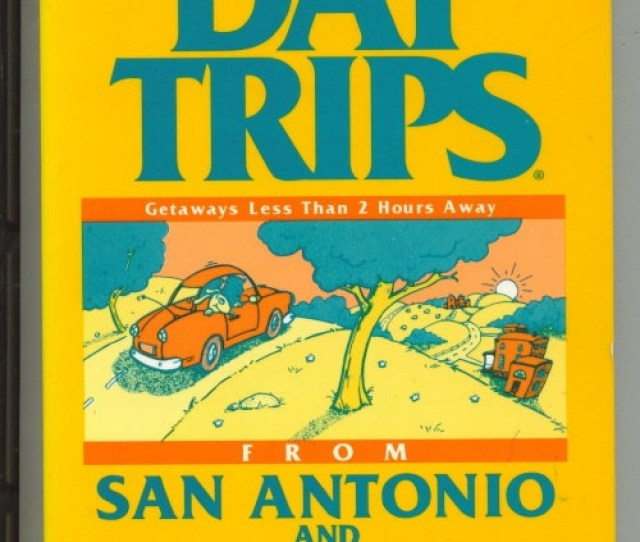 Day Trips From San Antonio And Austin