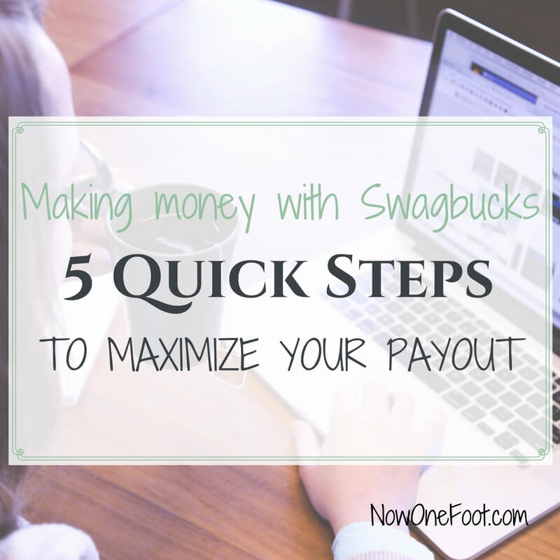 5 Quick Steps to earn more with Swagbucks - Now One Foot