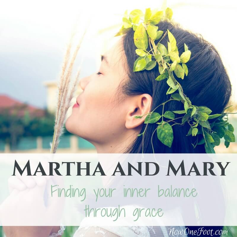 Martha and Mary: Finding balance - Now One Foot