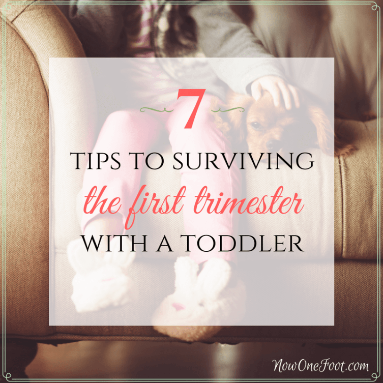 7 tips to surviving the first trimester with a toddler - Now One Foot