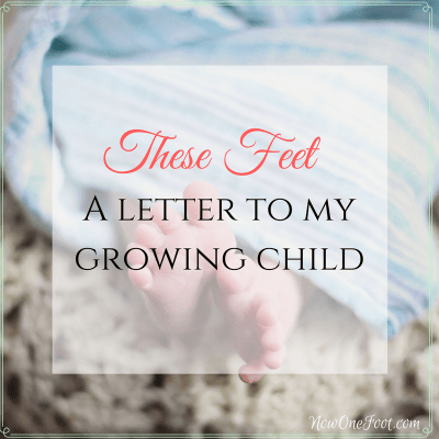 These Feet: A letter to my growing child