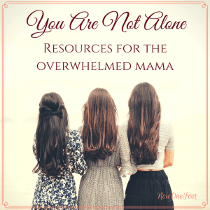 Dear Overwhelmed Mama: You Are Not Alone