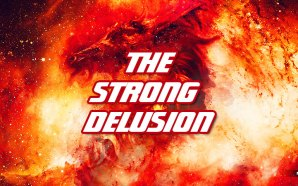 The Strong Delusion After The Rapture Of The Church Will Usher In The End Times Kingdom Of Antichrist