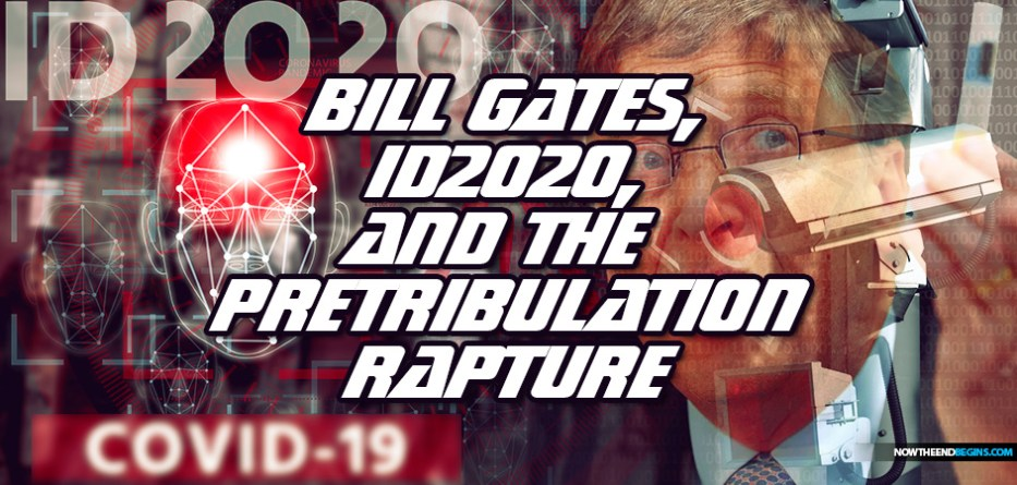 Bill Gates, eugenics, global vaccinations, ID2020, the Mark of the Beast and the coming Pretribulation Rapture of the Church in the end times.