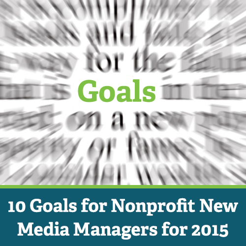 10 Goals for Nonprofit New Media Managers for 2015 via @nonprofitorgs