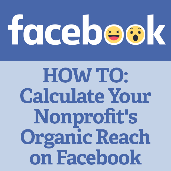 HOW TO: Calculate Your Nonprofit's Organic Reach on Facebook