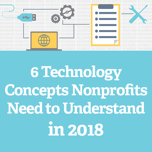 6 Technology Concepts Nonprofits Need to Understand in 2018