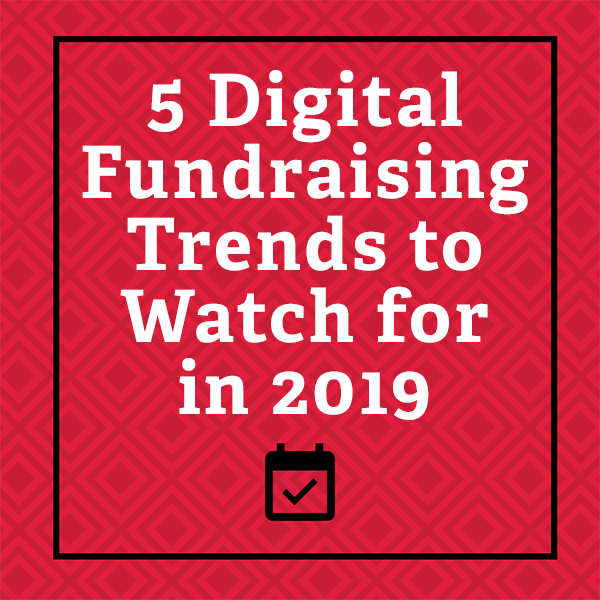 5 Digital Fundraising Trends to Watch for in 2019