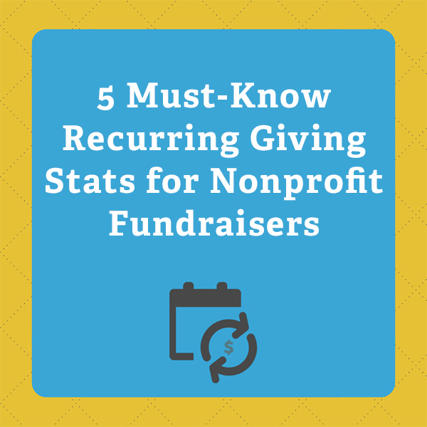 5 Must-Know Recurring Giving Stats for Nonprofit Fundraisers