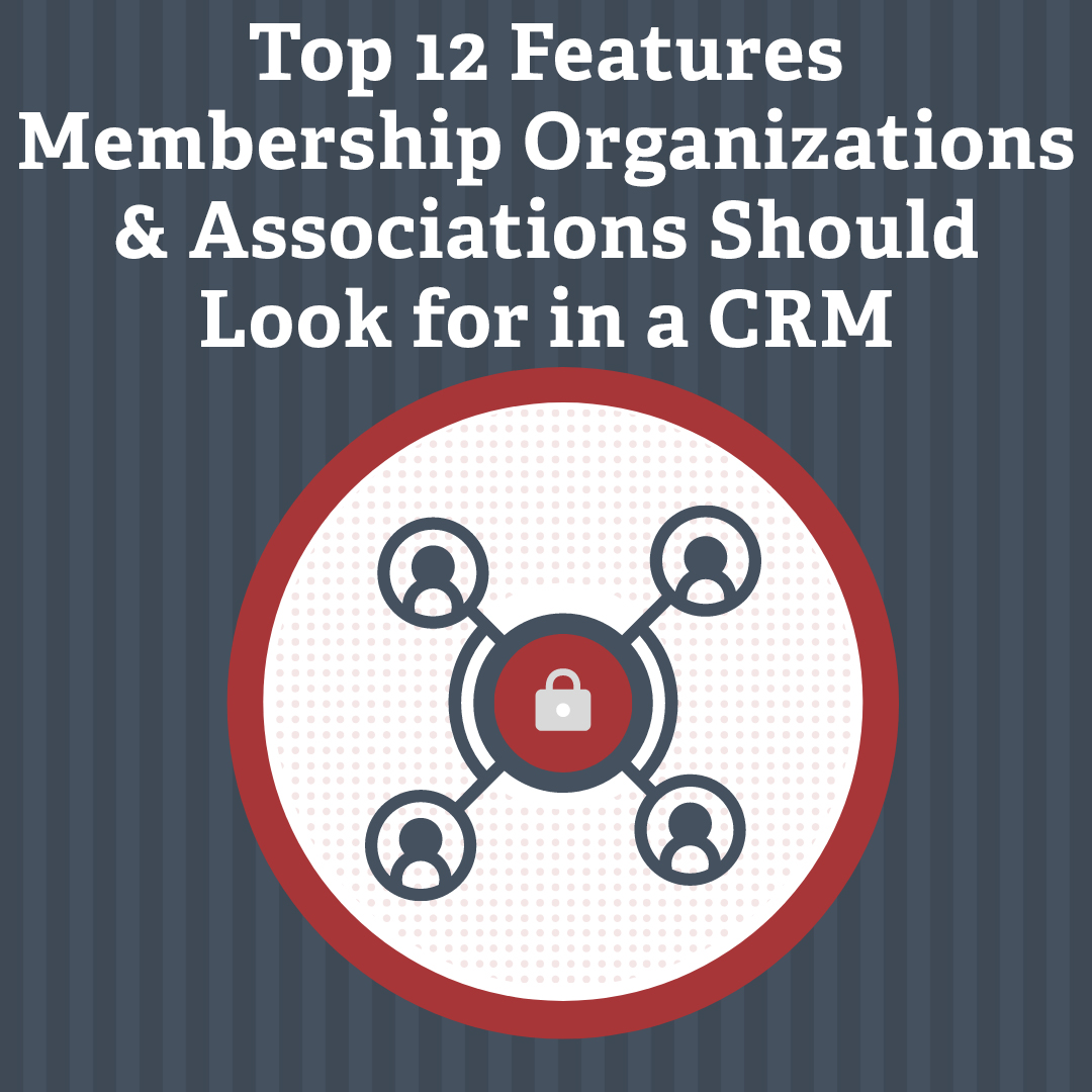 Top 12 Features Membership Organizations & Associations Should Look for in a CRM