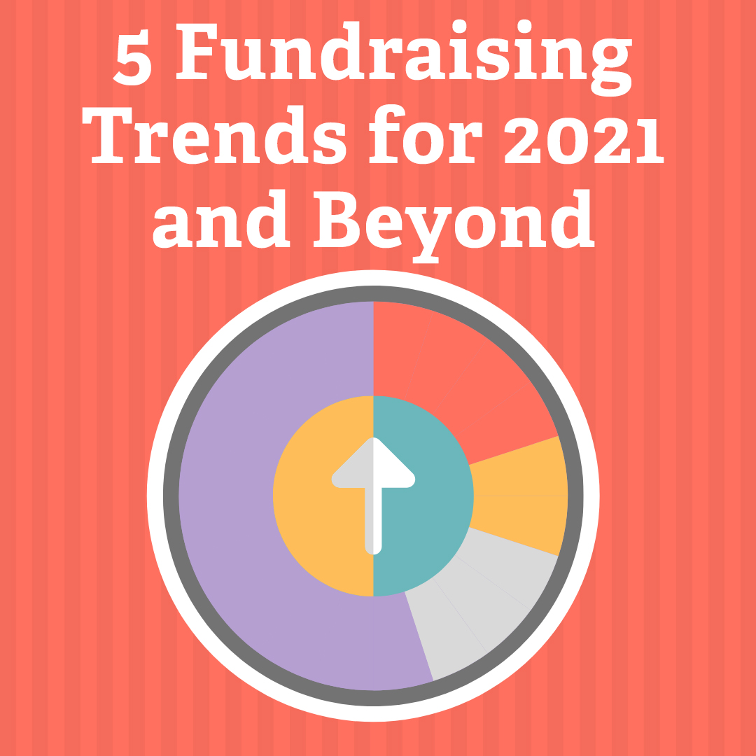 5 Fundraising Trends for 2021 and Beyond