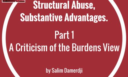 Structural Abuse, Substantive Advantages P1: A Criticism of the Burdens View by Salim Damerdji