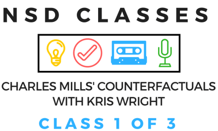Announcing NSD Classes! Counterfactuals with Kris Wright- Hosted by Wesley Hu- Class 1 of 3