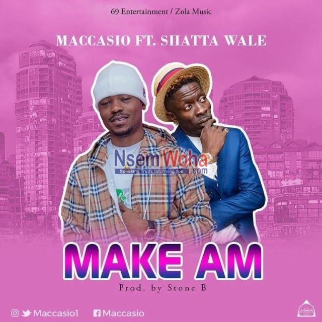 Maccasio, Shatta wale Make am