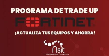 Programa de Trade Up de fortinet junto Nsit