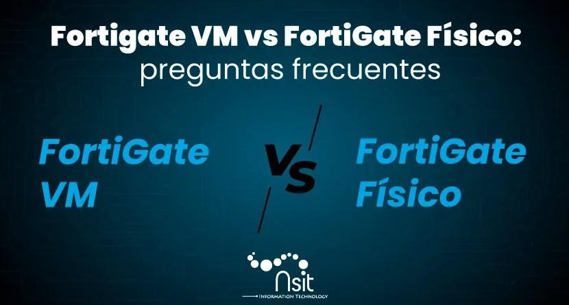 fortigate vm vs fortigate físico preguntas nsit