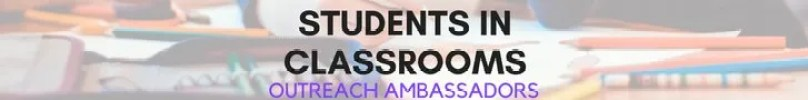 Students In Classrooms: Outreach Ambassadors