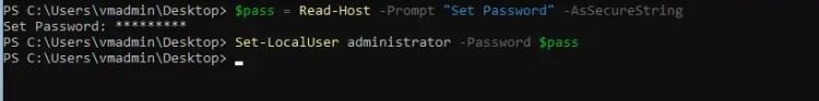 "PS C:  Set Password:  PS C: \Users\vmadmin\Desktop>  PS C: \Users\vmadmin\Desktop>  *pass -  Read - Host  -Prompt ""Set Password"" -AsSecureString  Set-Loca1User administrator -Password *pass"