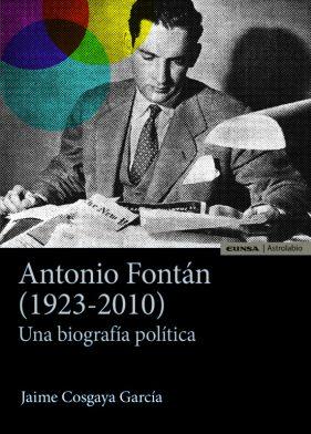 Antonio Fontán (1923-2010) Una biografía política. Jaime Cosgaya. Eunsa, 2019, 497 págs.