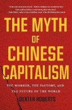 The myth of chinese capitalism. Dexter Roberts. St. Martin Press. 288 págs. 22'4 $ (papel) / 14'4 $ (digital)