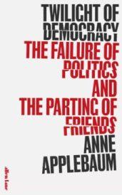 Twilight of democracy. Anne Applebaum. Penguin Press. 12'99 € (digital)