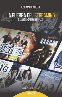 La guerra del streaming. El ascenso de Netflix. José María Aresté. Rialp, 2020. 224 págs.