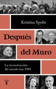 """Después del Muro"". Kristina Spohr. Taurus. Barcelona, 2021. 894 pags."