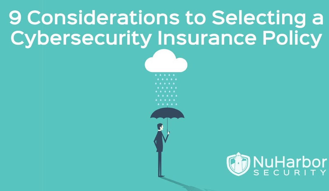 9 Considerations to Selecting a Cybersecurity Insurance Policy
