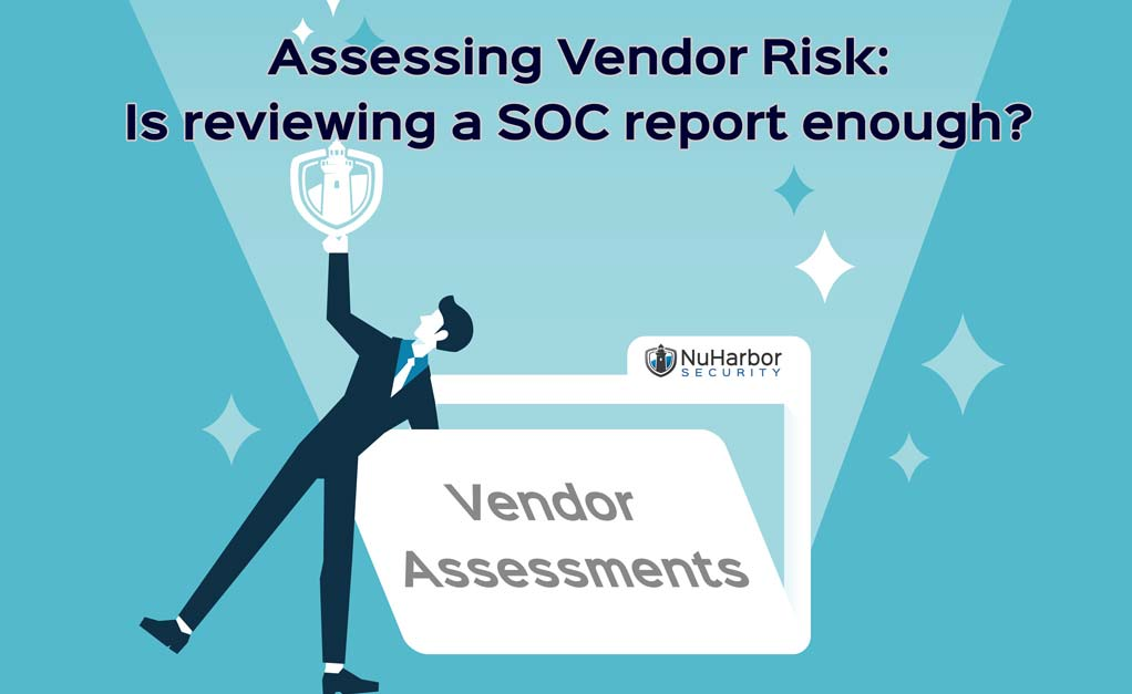 Assessing Vendor Risk: Is reviewing a SOC report enough?