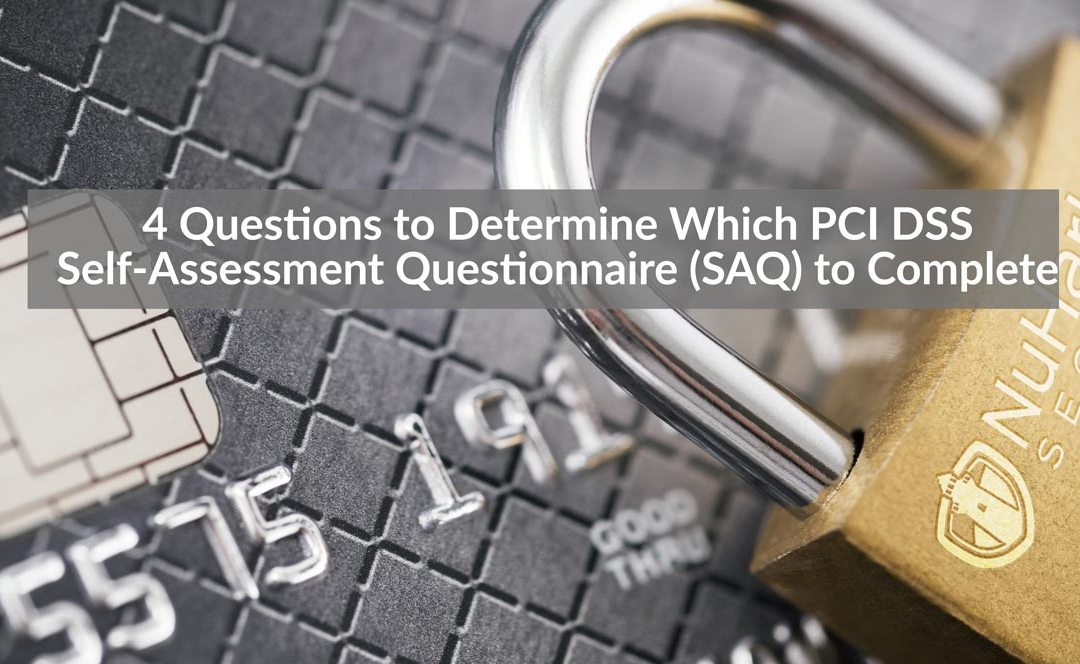 4 Questions to Determine Which PCI DSS Self-Assessment Questionnaire (SAQ) to Complete