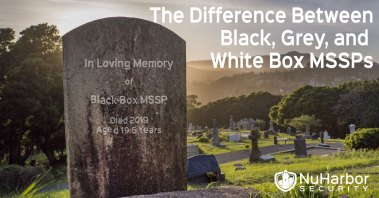 Your Black Box MSSP Might be Dead, The difference between black box, white box, and grey box MSSPs | NuHarbor Security, www.nuharborsecurity.com