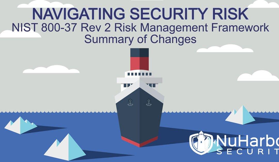 NIST 800-37 Rev 2 Risk Management Framework – Major Changes