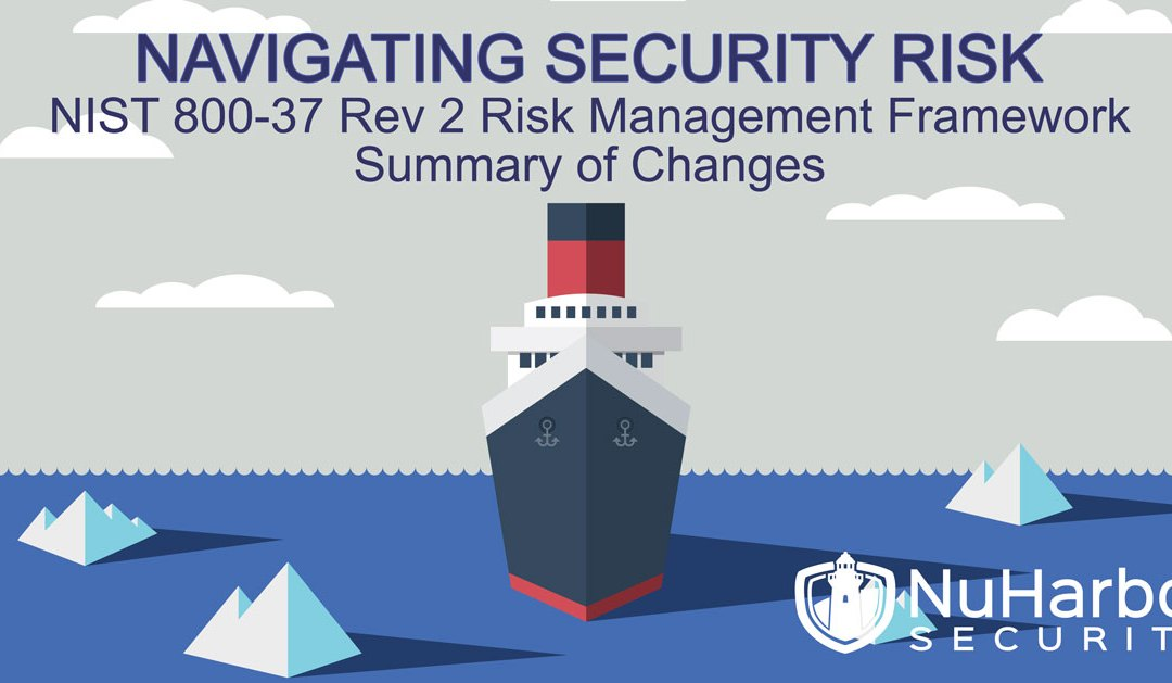NIST 800-37 Rev 2 Risk Management Framework – Major Changes