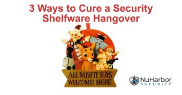 3 Ways to Cure a Security Shelfware Hangover | NuHarbor Security