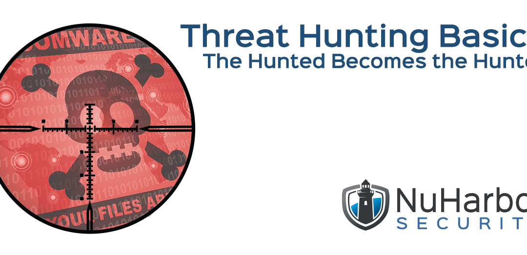 Threat Hunting Basics – The Hunted Becomes the Hunter