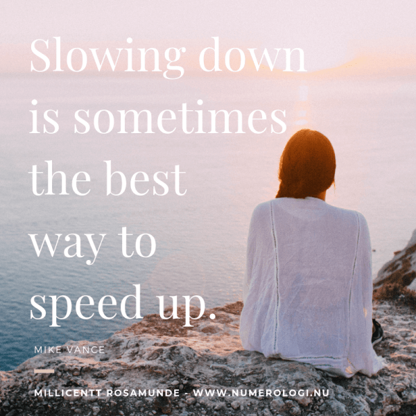 Citat Quote Slowing down is sometimes the best way to speed up - Millicentt Rosamunde