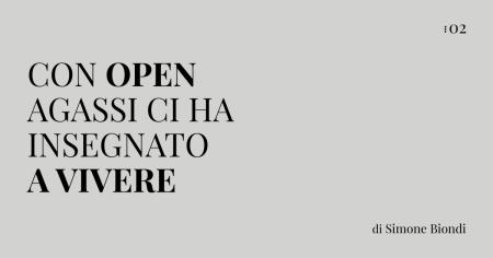 Con Open, Agassi ci ha insegnato a vivere | Numerosette Magazine