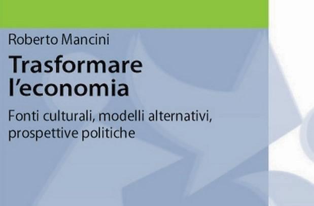 Trasformare l'economia – Roberto Mancini