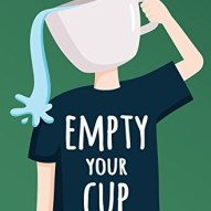 Empty Your Cup Be Nothing