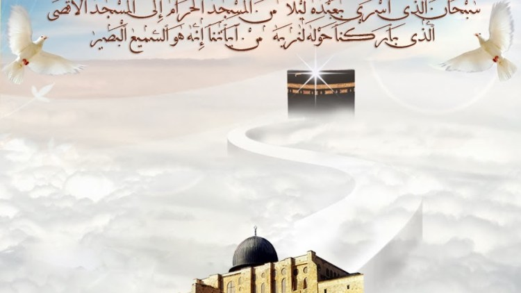 Isra wal Miraj – night of Ascention, Kabah, al Aqsa
