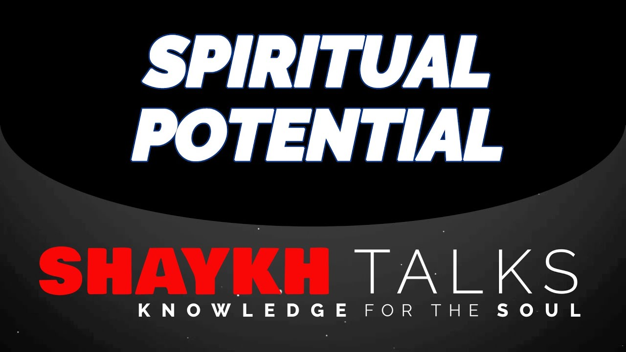 ShaykhTalks #35 - Spiritual Potential Achieved Through Patience
