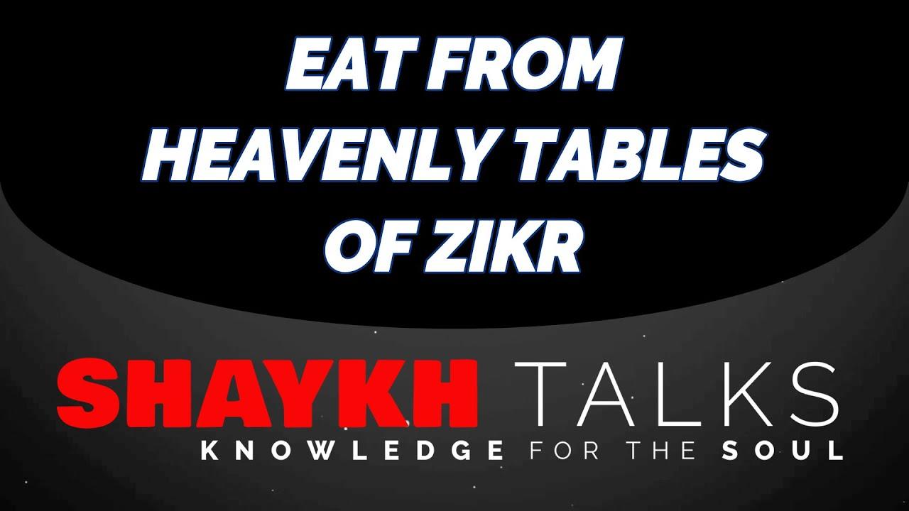 ShaykhTalks #45 - Eat From Heavenly Tables of Zikr