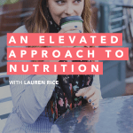 The Chasing Joy Podcast, Episode 3: An Elevated Approach to Nutrition