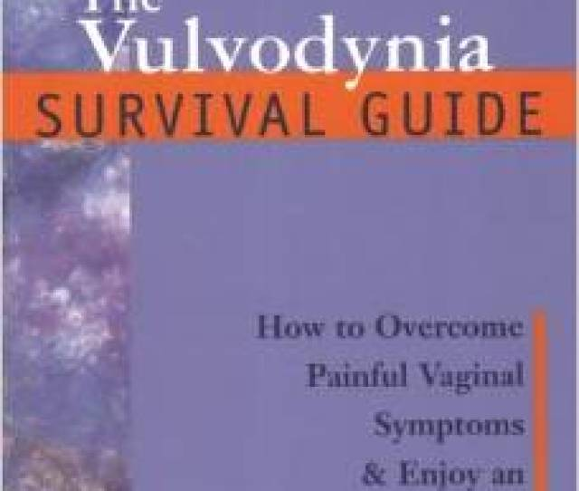 The Vulvodynia Survival Guide How To Overcome Painful Vaginal Symptoms Enjoy An Active Lifestyle