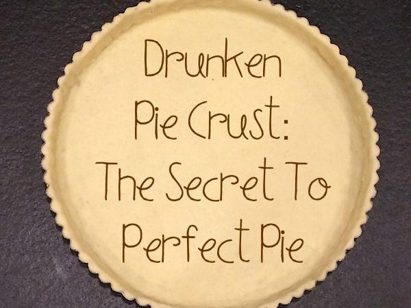 Drunken Pie Crust: The Secret To Great Pie
