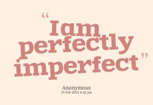 I am perfectly imperfect quote
