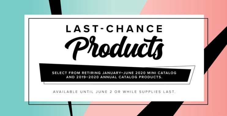 Last Chance Product list graphic for Stampin Up 2019-2020