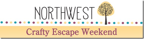 NW Crafty Escape Weekend