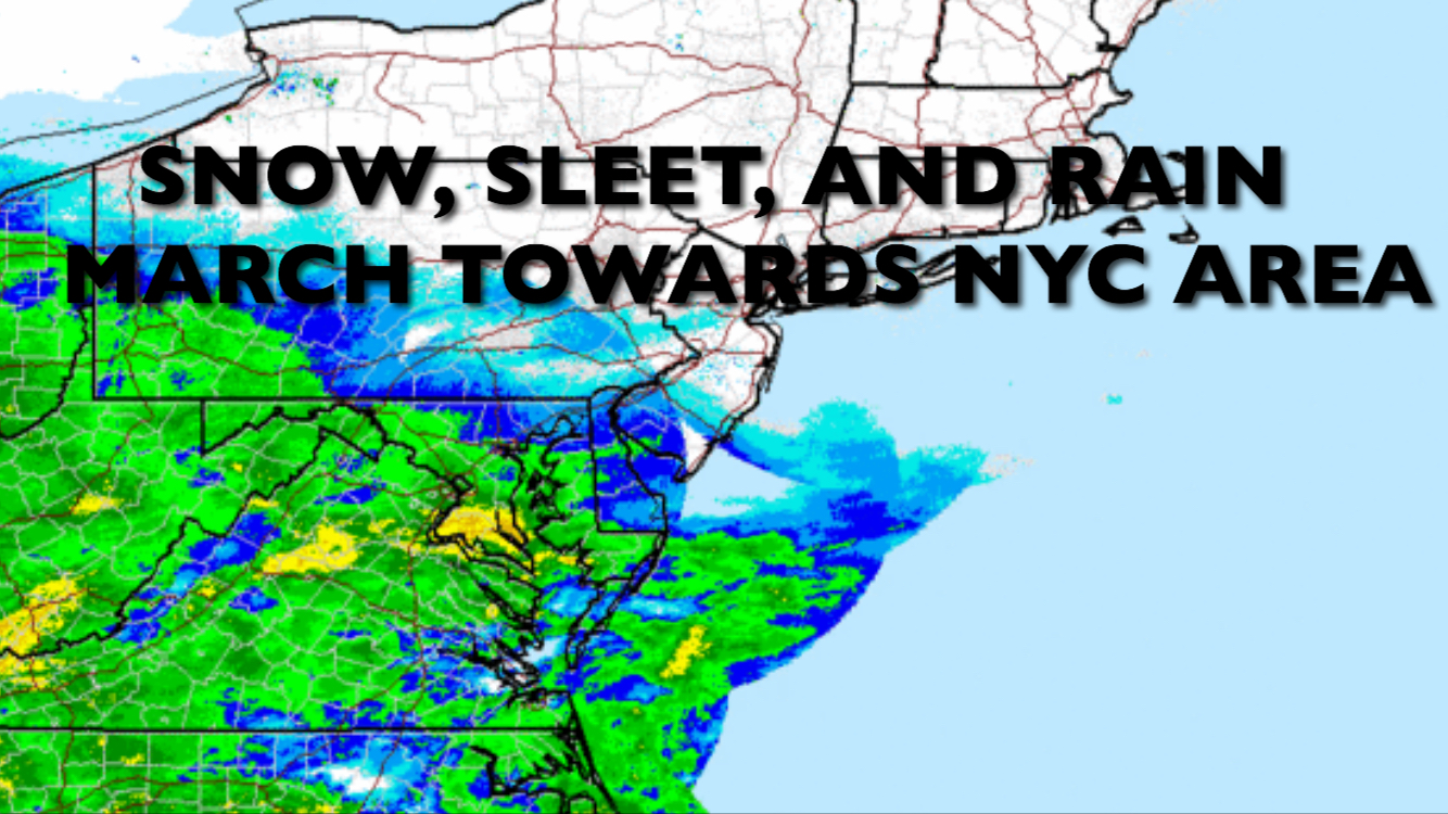 SNOW SLEET RAIN MARCH TOWARDS NYC METRO AREA